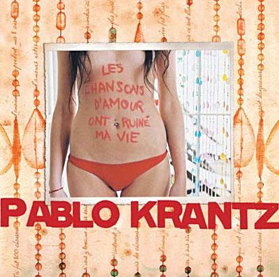Pablo Krantz - Les chansons d'amour ont ruiné ma vie