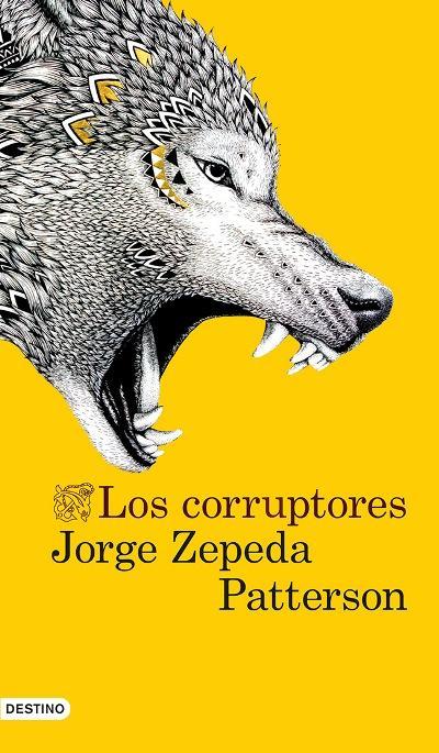 Los corruptores - Jorge Zepeda Patterson 9788423347315