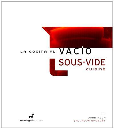 La cocina al vac o sous vide cuisine joan roca salvador for Libro cocina al vacio joan roca pdf