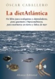 La dietatlantica: Un libro para ecologistas y depredadores, para gourmets e hipocondracos, para marineros en tierra y lobos de mar.