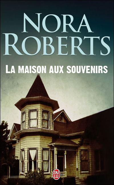 La maison aux souvenirs - Nora Roberts