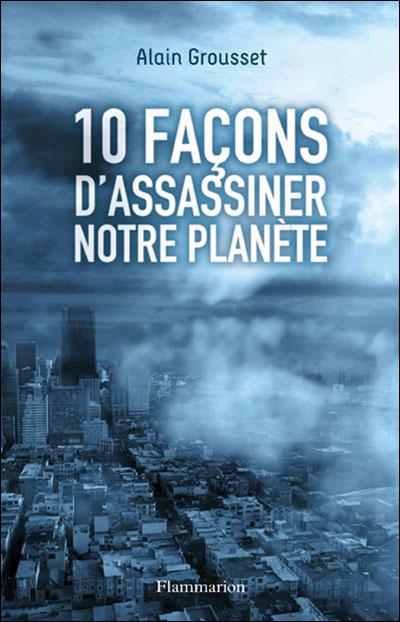 10 FACONS D'ASSASSINER NOTRE PLANETE de Alain Grousset 9782081247611