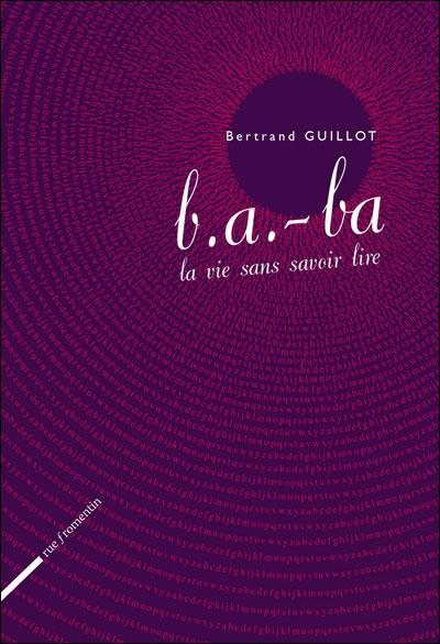 B.A-BA, LA VIE SANS SAVOIR LIRE de Bertrand Guillot 9782953353822