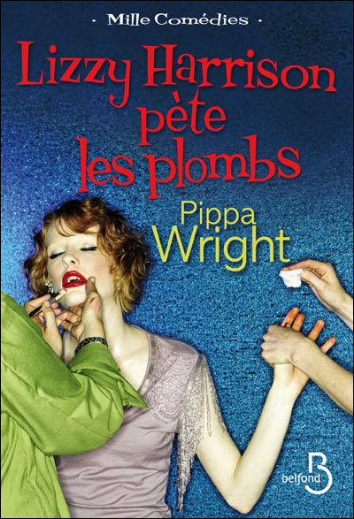 Chick lit - Lizzy Harrison pète les plombs - Pippa Wright