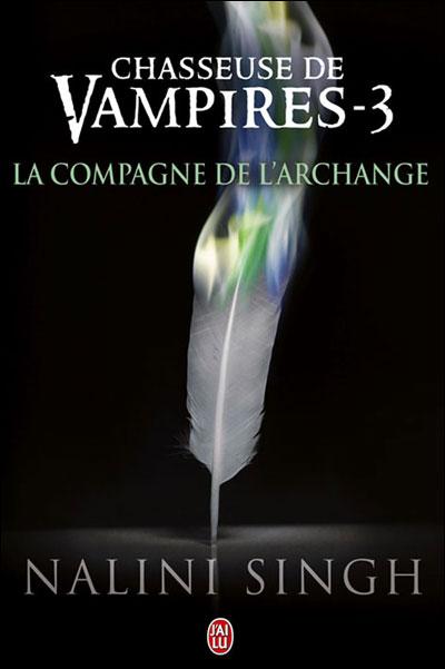 Chasseuse de vampires, Tome 3 : La compagne de l'archange de Nalini Singh 9782290040348