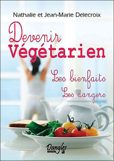 Devenir végétarien : les bienfaits, les dangers.