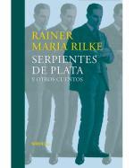 Descargar Serpientes de plata y otros cuentos deRainer Maria Rilke