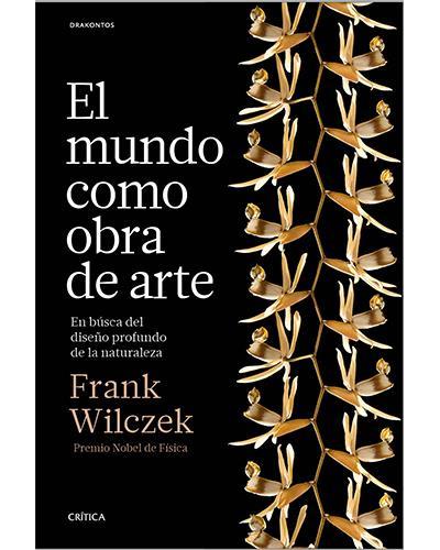 Resultado de imagen de El mundo como obra de arte, del premio Nobel de Física Frank Wilczek