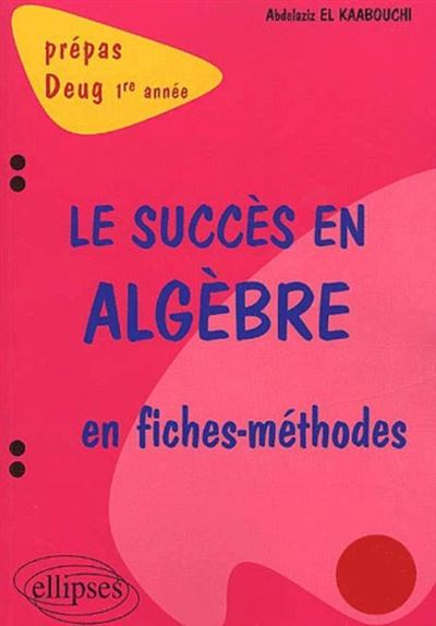 Le succès en algèbre en fiches-méthodes : 1re année