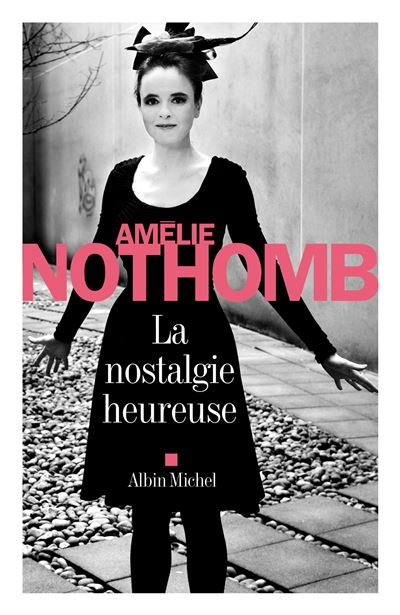 Amelie Nothomb - La nostalgie heureuse 1507-1
