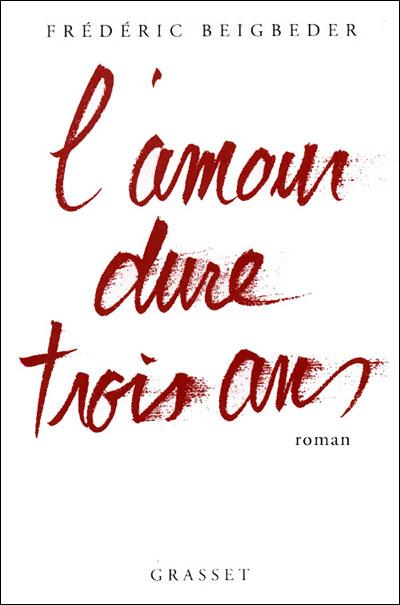 L'amour dure trois ans - Frédéric Beigbeder. 9782246546511