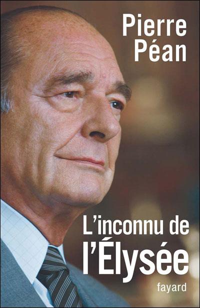 Chirac, l'inconnu de l'Elysée - Pierre Péan