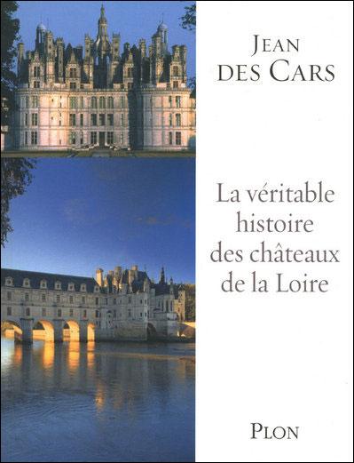 La véritable histoire des châteaux de la Loire de Jean des Cars dans Ma critique littéraire 9782259209014