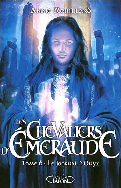 [Robillard, Anne] Les Chevaliers D'Emeraude - Tome 6: Le journal d'Onyx 9782749909394
