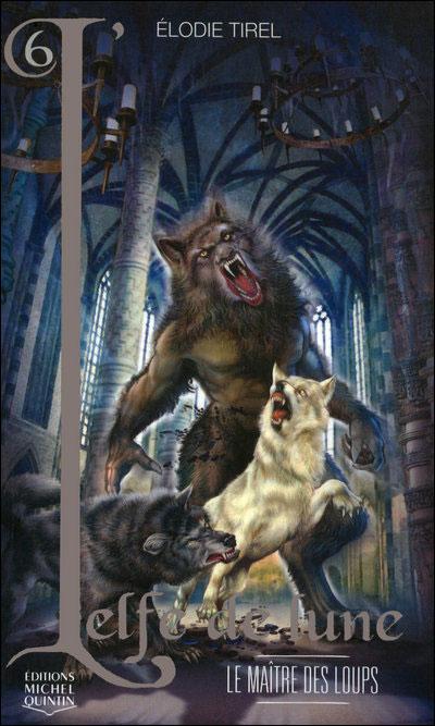 L'elfe de lune, tome 6 : Le maître des loups 9782894354735