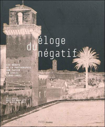 Eloge du négatif, le calotype en Italie, les années pionnières - Petit-Palais - 18 Février au 2 Mai 2010 dans EXPOSITIONS 9782759601165