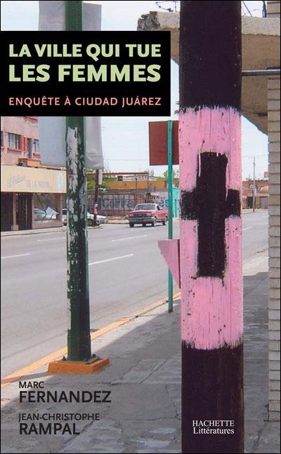 Juarez, la ville mexicaine qui tue les femmes,... ou comment lire un article sur ce dramatique et horrible sujet, ... mais qui hélas réservé aux abonnés d'un quotidien en ligne!   dans Non classé 9782012357679